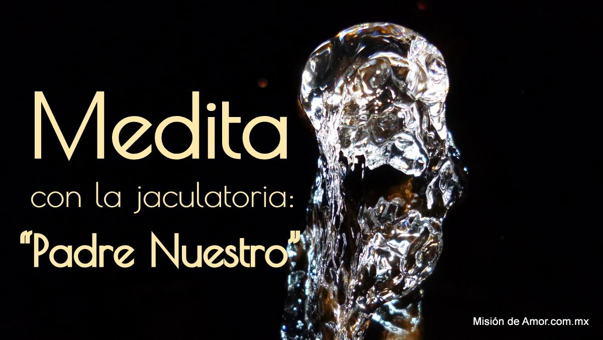 """Medita con la jaculatoria: """"Padre Nuestro"""""""